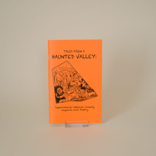 Tales from A Haunted Valley: Supernatural Lebanon County Legends and Poetry