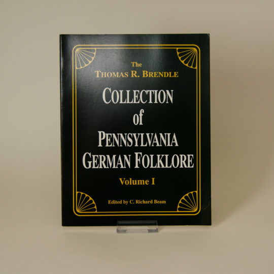The Thomas R. Brendle Collection of Pennsylvania Folklore - Volume I